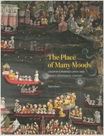 The Place of Many Moods: Udaipur's Painted Lands and India's Eighteenth Century (Hardcover)