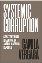 Systemic Corruption: Constitutional Ideas for an Anti-Oligarchic Republic (Hardcover)