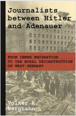 Journalists Between Hitler and Adenauer: From Inner Emigration to the Moral Reconstruction of West Germany (Paperback)