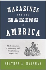Magazines and the Making of America: Modernization, Community, and Print Culture, 1741-1860 (Paperback)