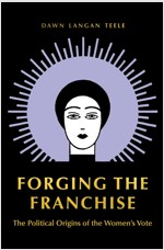 Forging the Franchise: The Political Origins of the Women's Vote (Paperback)