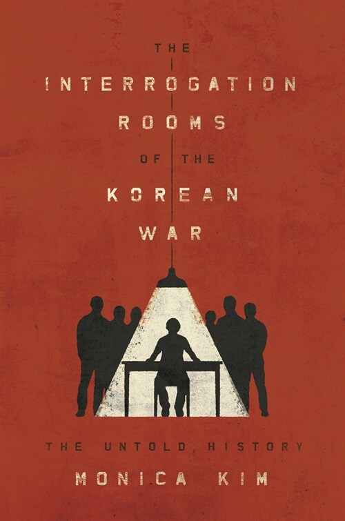 The Interrogation Rooms of the Korean War: The Untold History (Paperback)