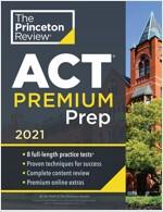 Princeton Review ACT Premium Prep, 2021: 8 Practice Tests + Content Review + Strategies (Paperback)