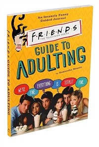 Friends guide to adulting : an insanely funny guided journal