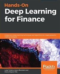 Hands-on deep learning for finance : implement deep learning techniques and algorithms to create powerful trading strategies