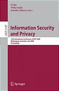 Information Security and Privacy: 13th Australasian Conference, Acisp 2008, Wollongong, Australia, July 7-9, 2008, Proceedings (Paperback)
