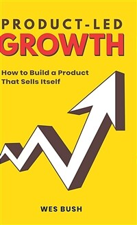 Product-Led Growth: How to Build a Product That Sells Itself (Hardcover)