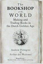 The Bookshop of the World: Making and Trading Books in the Dutch Golden Age (Paperback)