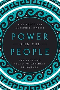 Power and the people : the enduring legacy of Athenian democracy