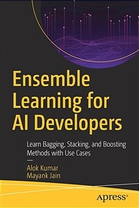Ensemble learning for AI developers [electronic resource] : learn bagging, stacking, and boosting methods with use cases