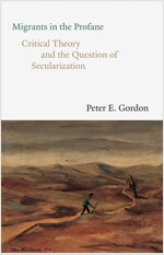 Migrants in the Profane: Critical Theory and the Question of Secularization (Hardcover)