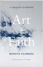 Art and Faith: A Theology of Making (Hardcover)