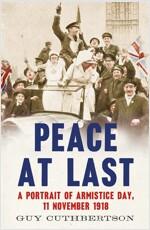 Peace at Last: A Portrait of Armistice Day, 11 November 1918 (Paperback)