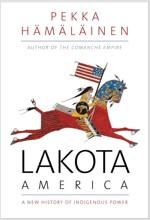 Lakota America: A New History of Indigenous Power (Paperback)