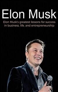 Elon Musk: Elon Musk's greatest lessons for success in business, life, and entrepreneurship (Hardcover)