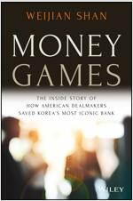 Money Games: The Inside Story of How American Dealmakers Saved Korea's Most Iconic Bank (Hardcover)