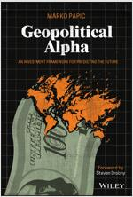 Geopolitical Alpha: An Investment Framework for Predicting the Future (Hardcover)