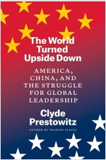 The World Turned Upside Down: America, China, and the Struggle for Global Leadership (Hardcover)
