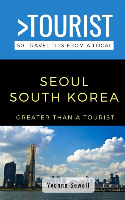 Greater Than a Tourist- Seoul South Korea: 50 Travel Tips from a Local (Paperback)