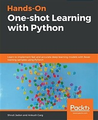 Hands-on one-shot learning with Python : learn to implement fast and accurate deep learning models with fewer training samples using PyTorch