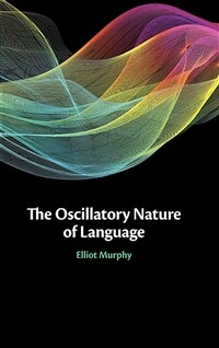 The oscillatory nature of language