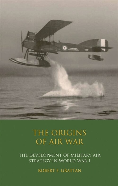 The Origins of Air War : Development of Military Air Strategy in World War I (Paperback)