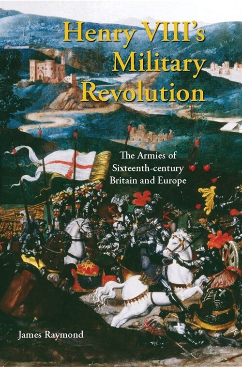 Henry VIIIs Military Revolution : The Armies of Sixteenth-century Britain and Europe (Paperback)