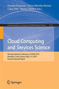 Cloud computing and services science : 9th International Conference, CLOSER 2019, Heraklion, Crete, Greece, May 2-4, 2019, Revised Selected Papers