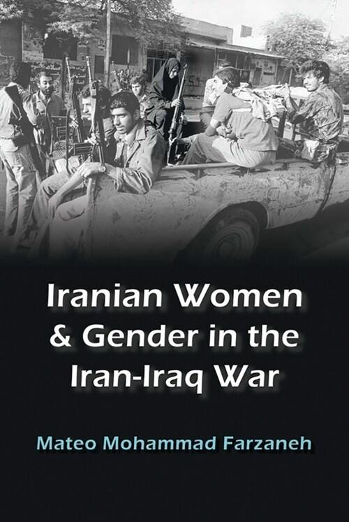 Iranian Women and Gender in the Iran-Iraq War (Paperback)