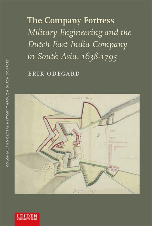 The Company Fortress: Military Engineering and the Dutch East India Company in South Asia, 1638-1795 (Paperback)