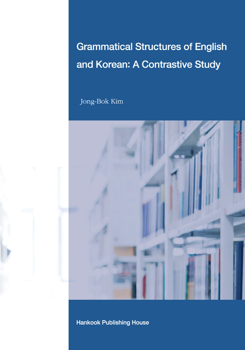 Grammatical structures of English and Korean : a contrastive study