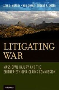 Litigating war : arbitration of civil injury by the Eritrea-Ethiopia Claims Commission