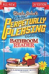 Uncle Johns Perpetually Pleasing Bathroom Reader (Paperback, 26)
