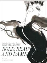 Bold, Beautiful and Damned : The World of 1980s Fashion Illustrator Tony Viramontes (Hardcover)