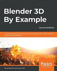 Blender 3D by example : a project-based guide to learning the latest Blender 3D. EEVEE rendering engine, and grease pencil / 2nd ed