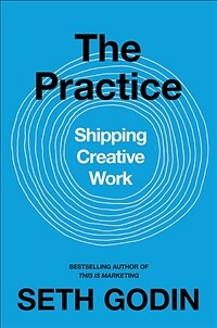 The Practice: Shipping Creative Work (Hardcover)