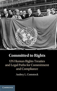 Committed to rights : UN human rights treaties and legal paths for commitment and compliance