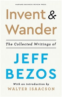 Invent and Wander: The Collected Writings of Jeff Bezos, with an Introduction by Walter Isaacson (Hardcover)