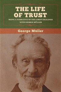 The Life of Trust: Being a Narrative of the Lord's Dealings with George M?ler (Paperback)