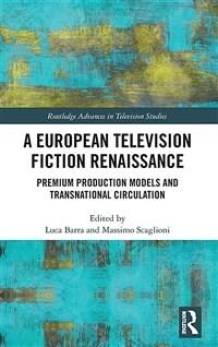 A European television fiction renaissance : premium production models and transnational circulation