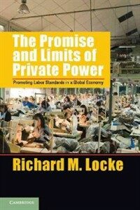 The Promise and limits of private power : promoting labor standards in a global economy