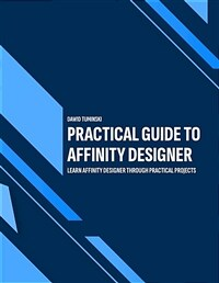 Practical guide to affinity designer : learn affinity designer through practical projects