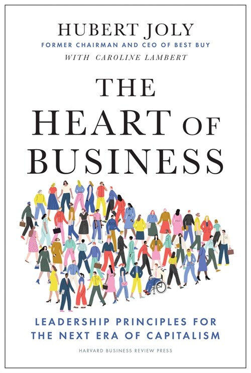 The Heart of Business: Leadership Principles for the Next Era of Capitalism (Hardcover)