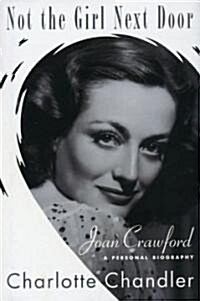 Not the Girl Next Door: Joan Crawford, a Personal Biography (Paperback)