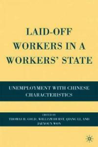 Laid-off workers in a workers' state : unemployment with Chinese characteristics 1st ed