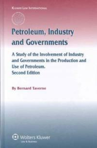 Petroleum, industry, and governments : a study of the involvement of industry and governments in the production, and use of petroleum 2nd ed