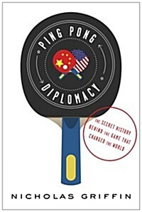 Ping-Pong Diplomacy: The Secret History Behind the Game That Changed the World (Hardcover)