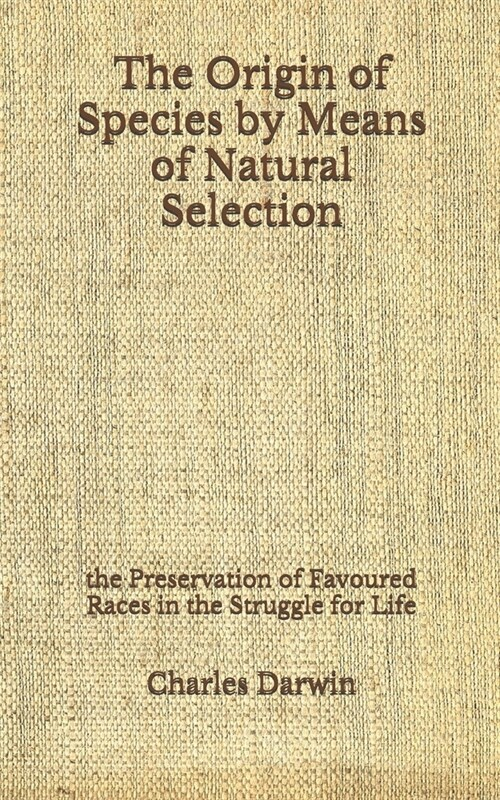 The Origin of Species by Means of Natural Selection: the Preservation of Favoured Races in the Struggle for Life (Aberdeen Classics Collection) (Paperback)