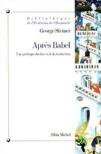 Après Babel : une poètique du dire et de la traduction
