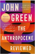 The Anthropocene Reviewed (Signed Edition): Essays on a Human-Centered Planet (Hardcover)